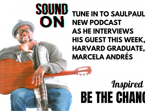 New Podcast: SaulPaul's Inspired to Be the Change with Marcela Andrés of Designed Engagement